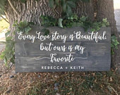 Every love story is beautiful but ours is my favorite, rustic grey wood sign