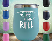 Fishing Keeping It Reel Wine 12 oz Engraved Tumbler Cup Glass Stemless Birthday Gift him, her, husband, wife, father, mother, bridesmaids